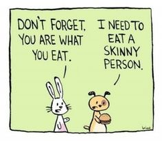 I need to eat a skinny person.