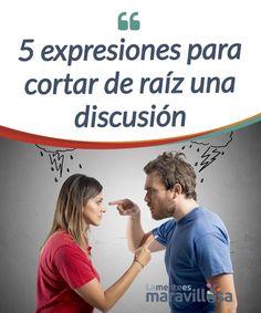 5 expresiones para cortar de raíz una discusión Aprende hoy en 5 #expresiones que pueden cortar de raíz una #discusión o al menos hacer que esta sea más# llevadera #Psicología