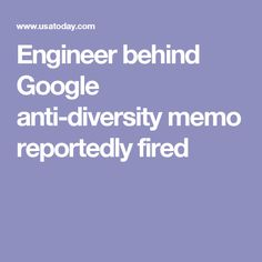 Engineer behind Google anti-diversity memo reportedly fired