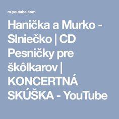 Hanička a Murko - Slniečko | CD Pesničky pre škôlkarov | KONCERTNÁ SKÚŠKA - YouTube