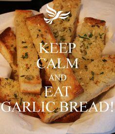 KEEP CALM AND EAT GARLIC BREAD!