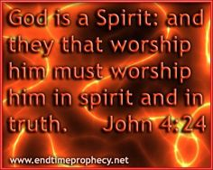 """""""But the hour is coming, and now is, when the true worshipers shall worship the Father in spirit and truth, for the Father seeks such to worship Him (John 4:23)"""
