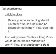 YES!!!! What a wonderful inspiration: don't disappoint Uncle Iroh :}}} also: make like Zuko and atone for your screw-ups :}}}