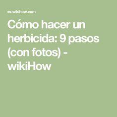 Cómo hacer un herbicida: 9 pasos (con fotos) - wikiHow