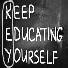 Keep Educating Yourself