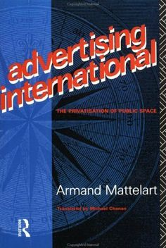 Advertising International (Comedia) by Armand Mattelart. $9.35. Author: Armand Mattelart. Publisher: Taylor & Francis; Revised edition (March 14, 2007). 262 pages. A survey of the changes in the advertising industry in the last twenty years including coverage of the emergence of international conglomerates and the diversification of the agencies into public relations and media buying.                            Show more                               Show less Advertising Industry, International Relations, The Agency, Sales And Marketing, Public Relations, The Twenties, Kindle, Investing, March