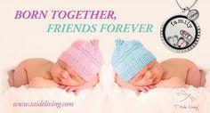 Tag your twins and celebrate the miracle of life with T'Aide Living Locket!Syntynyt yhdessä ja ystäviä ikuisesti! Taggaa kaksosia juhliaksesi elämän ihmeitä!