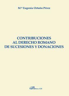 Contribuciones al derecho romano de sucesiones y donaciones / Mª Eugenia Ortuño Pérez. - 2015