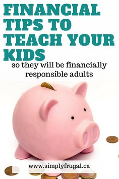 Financial tips to teach your kids so they will be financially responsible adults.