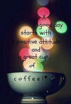 A good day starts with a positive attitude and a great cup of coffee! I now enjoy a great cup of green tea! Coffee Talk, I Love Coffee, Coffee Break, Coffee Shop, Coffee Lovers, Fresh Coffee, Coffee Quotes, Coffee Humor, Tea Quotes