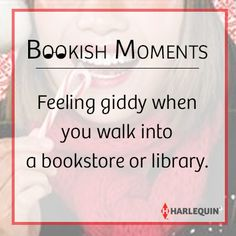 Feeling giddy when you walk into a bookstore or library. #bookishmoments