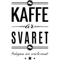 """Väggord med texten """"Kaffe är svaret, frågan är orelevant"""""""
