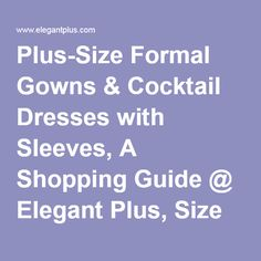 Plus-Size Formal Gowns & Cocktail Dresses with Sleeves, A Shopping Guide @ ElegantPlus.com, Size 12 +
