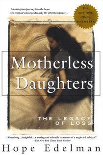 Hope Edelman. Motherless Daughters: The Legacy Of Loss.