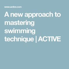 A new approach to mastering swimming technique | ACTIVE