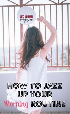 How To Jazz Up Your Morning Routine via @missmillmag