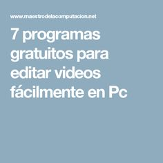 7 programas gratuitos para editar videos fácilmente en Pc
