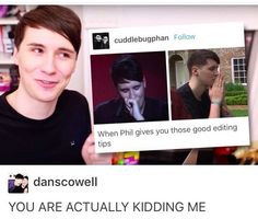 """i love how he mentioned that """"editing tips"""" is a literal phandom meme lmfao he gave him editing tips when no one else would"""