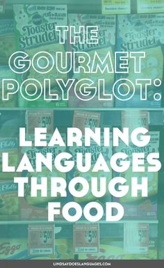 Guest Post: The Gourmet Polyglot: Learning Languages Through Food