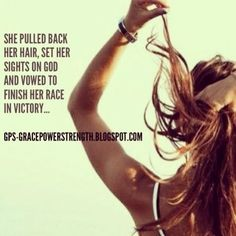 She pulled back her hair, set her sights on God and vowed to finish her race in victory.