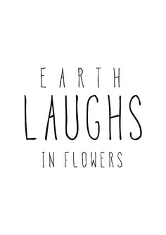 Earth Laughs in Flowers quote poster print by mottosprint on Etsy Art Prints Quotes, Typography Prints, Typography Poster, Beautiful Flower Quotes, Miracle Quotes, Fitness Motivation, Caption Quotes, Short Quotes, Quote Posters