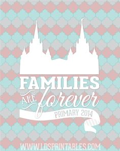 LDS Printables: Families Are Forever - Primary 2014 Theme - FREE PRINTABLES! 3 color versions.