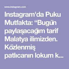 """Instagram'da Puku Mutfakta: """"Bugün paylaşacağım tarif Malatya ilimizden. Közlenmiş patlıcanın lokum kıvamında etle buluştuğu nefis bir kebap. ~~~ GELELİ…"""" Instagram"""