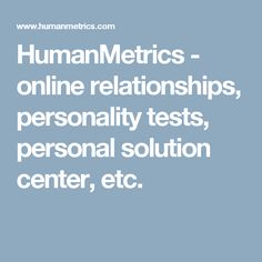 HumanMetrics - online relationships, personality tests, personal solution center, etc.