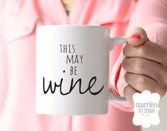 Coffee Mug // This May Be Wine Mug - Double Sided // Quote Mug // Statement Mug // Funny Coffee Cup // Birthday Gift for Her // Gift for Mom