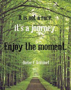 """It is not a race, it's a journey. Enjoy the Moment.""  #motivation"