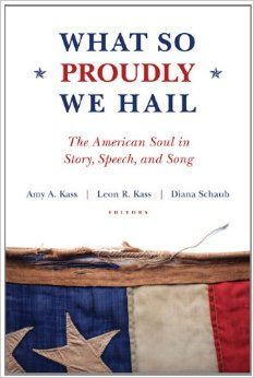 What So Proudly We Hail: The American Soul in Story, Speech, and Song: Amy A. Kass, Leon R. Kass, Diana Schaub: 9781610170062: Amazon.com: Books
