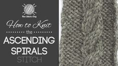 How to Knit the Ascending Spirals Stitch.  http://newstitchaday.com/knit-ascending-spirals-stitch/