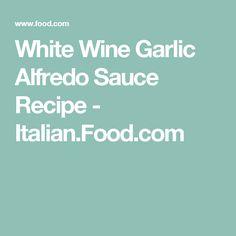 White Wine Garlic Alfredo Sauce Recipe - Italian.Food.com
