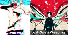 Lost One's Weeping | Which Vocaloid Song matches your Soul?