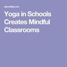 Yoga in Schools Creates Mindful Classrooms