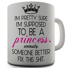 I'm Supposed To Be A Princess Novelty Mug