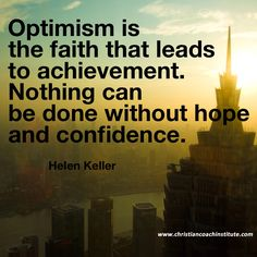 #Optimism is the faith that leads to achievement. Nothing can be done without #hope and #confidence. Helen Keller  #quote