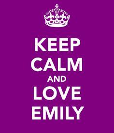 Keep calm and love Emily