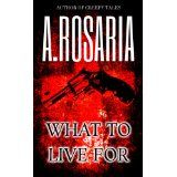 What To Live For (Kindle Edition)By A Rosaria