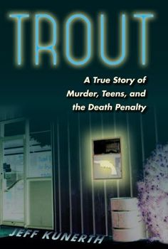 Trout: A True Story of Murder, Teens, and the Death Penalty | 10-20-12