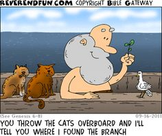 DESCRIPTION: Dove talking to Noah.  Cats looking on. CAPTION: YOU THROW THE CATS OVERBOARD AND I'LL TELL YOU WHERE I FOUND THE BRANCH