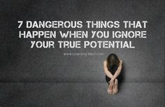 If you keep ignoring your true potential, this can actually have very negative consequences on your life over time.