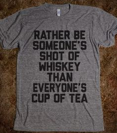 Rather Be Someone's Shot Of Whiskey - The Coffee Shop - Skreened T-shirts, Organic Shirts, Hoodies, Kids Tees, Baby One-Pieces and Tote Bags