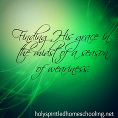 Finding His Grace in the Midst of Weariness
