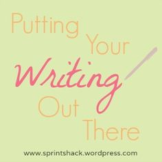 Putting Your Writing Out There