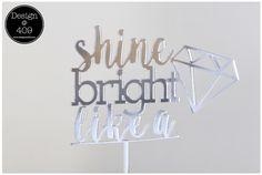 Shine Bright Like A Diamond Silver Acrylic Cake Topper : Design @ 409