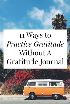 11 Ways to Practice Gratitude Without A Gratitude Journal | yes and yes | Bloglovin'