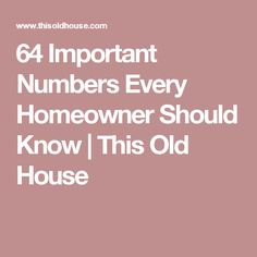 64 Important Numbers Every Homeowner Should Know | This Old House