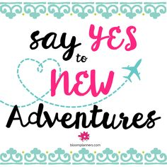 Say YES to new adventures! Always say yes to experience new things and to make the most out of life! Inspirational quote from bloom daily planners || #mondaymotivation #motivation #quote #bloomgirl #plantobloom #inspiration #inspirationalquote #monday #adventures