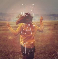 just say yes - Zoella Staff Motivation, Crossfit Motivation, Positive Quotes For Women, Snow Patrol, How To Motivate Employees, Answer To Life, Being Used Quotes, Cute Quotes, Short Quotes